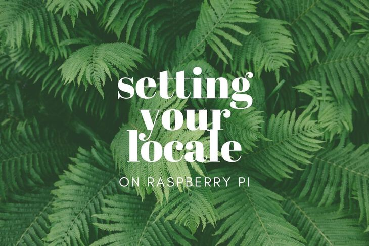 Fixing your Locale on Raspberry Pi
